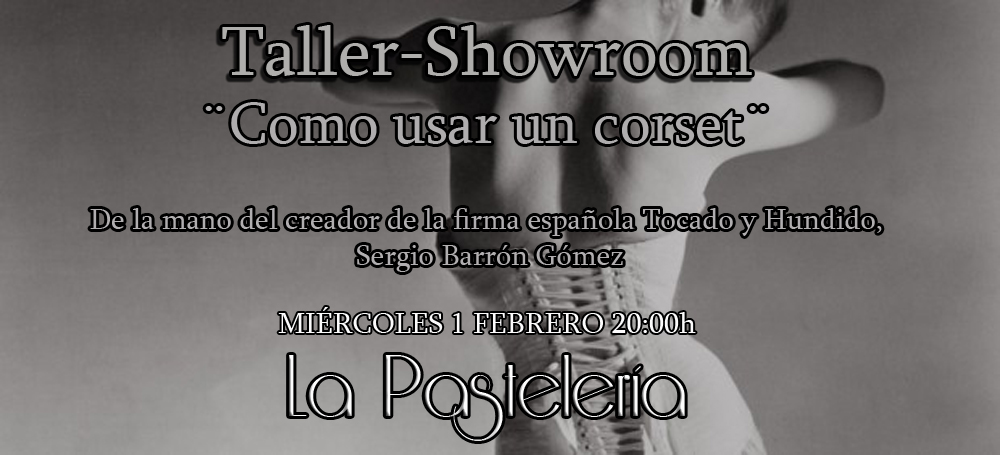 Taller-Showroom ¨Como usar un corset¨ en La Pastelería (Madrid) @ La Pastelería | Madrid | Comunidad de Madrid | España